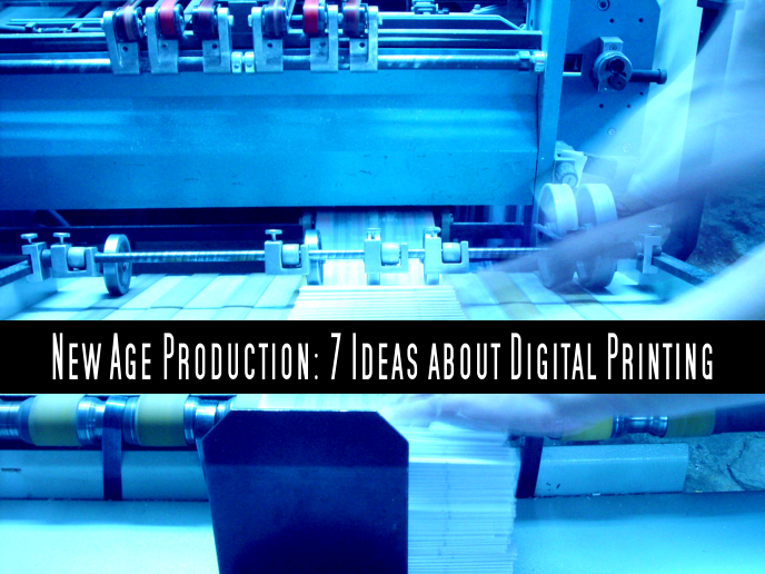 New Age Production: 7 Ideas about Digital Printing