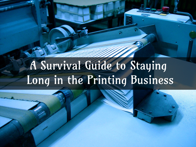 A Survival Guide to Staying Long in the Printing Business