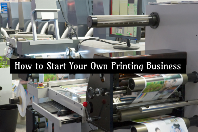 How to Start Your Own Printing Business