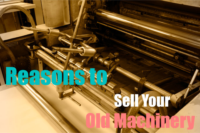 Reasons to Sell Your Old Machinery
