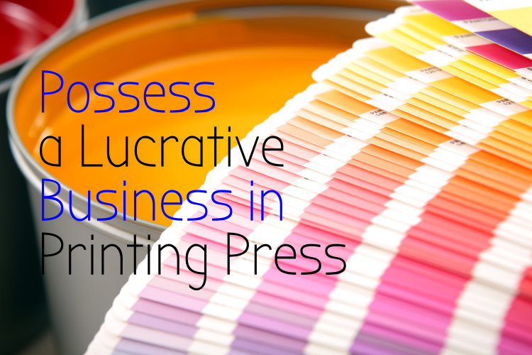 Possess a Lucrative Business in Printing Press